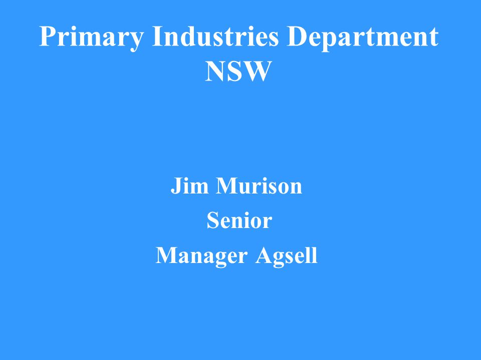 Primary Industries Department NSW Jim Murison Senior Manager Agsell