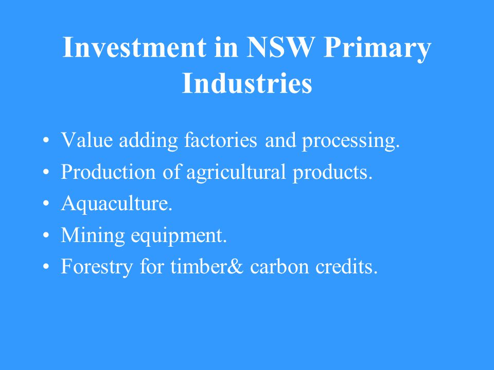 Investment in NSW Primary Industries Value adding factories and processing.