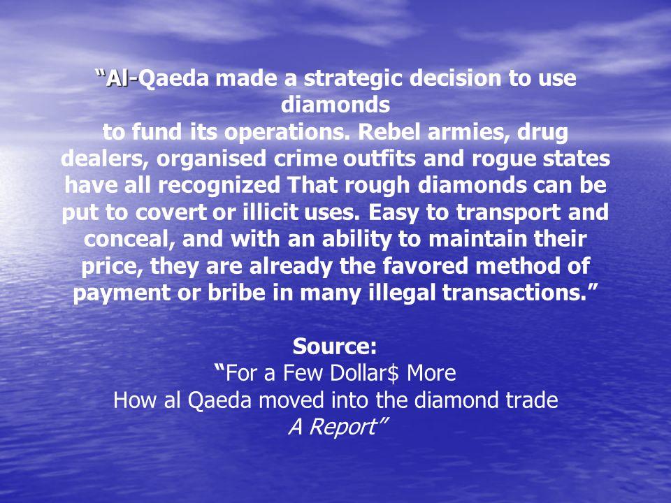 Al-Qaeda Diamond Connection Al- Al-Qaeda Diamond Connection Al-Qaeda made a strategic decision to use diamonds to fund its operations.