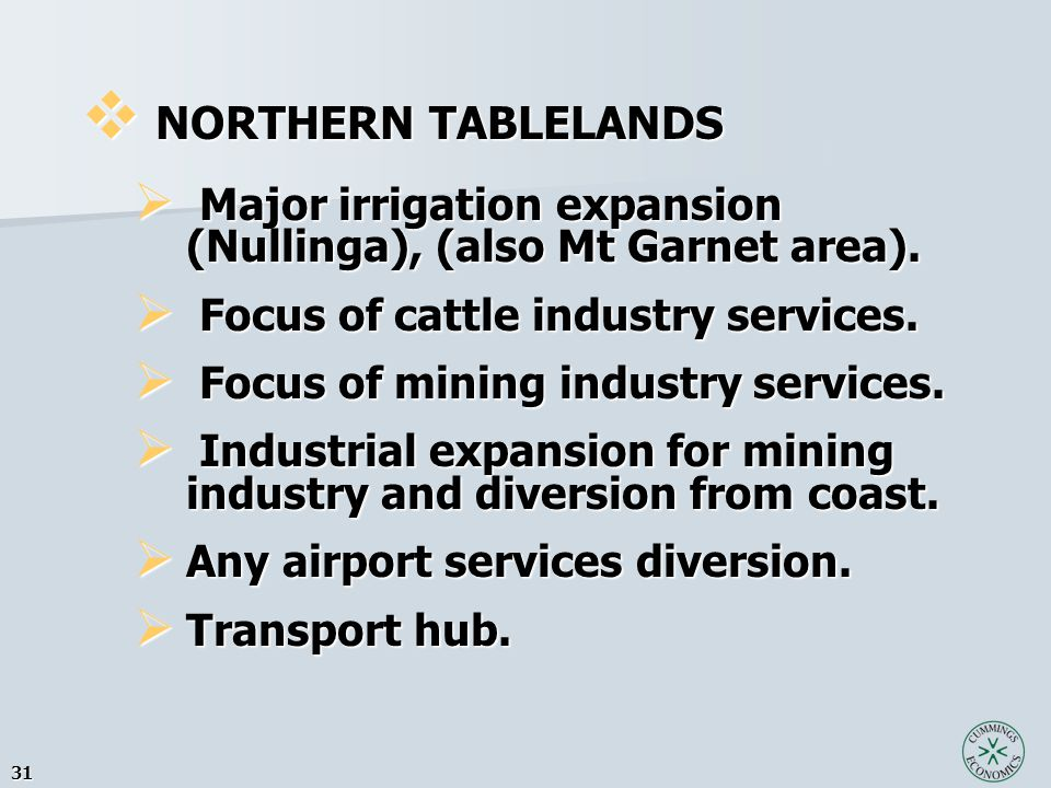 31  NORTHERN TABLELANDS  Major irrigation expansion (Nullinga), (also Mt Garnet area).  Focus of cattle industry services.  Focus of mining indust