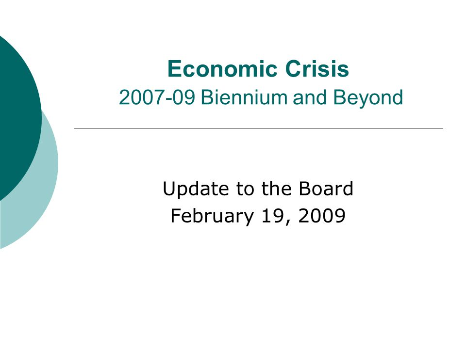 Economic Crisis 2007-09 Biennium and Beyond Update to the Board February 19, 2009
