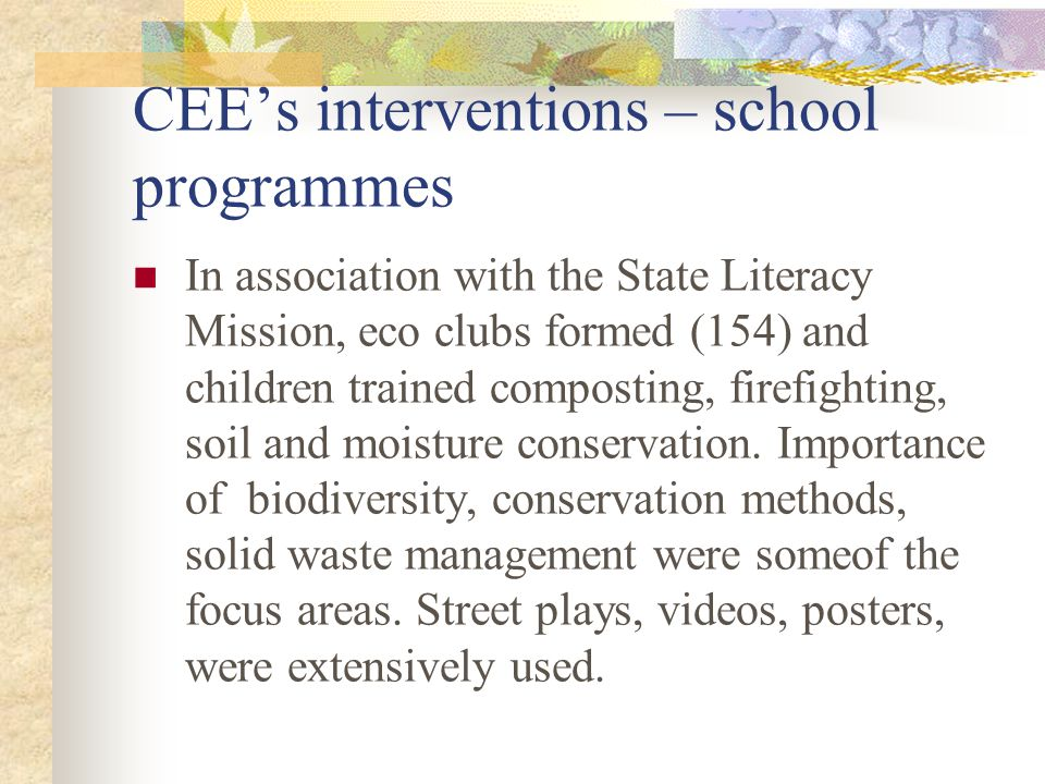 CEE's interventions – school programmes In association with the State Literacy Mission, eco clubs formed (154) and children trained composting, firefighting, soil and moisture conservation.