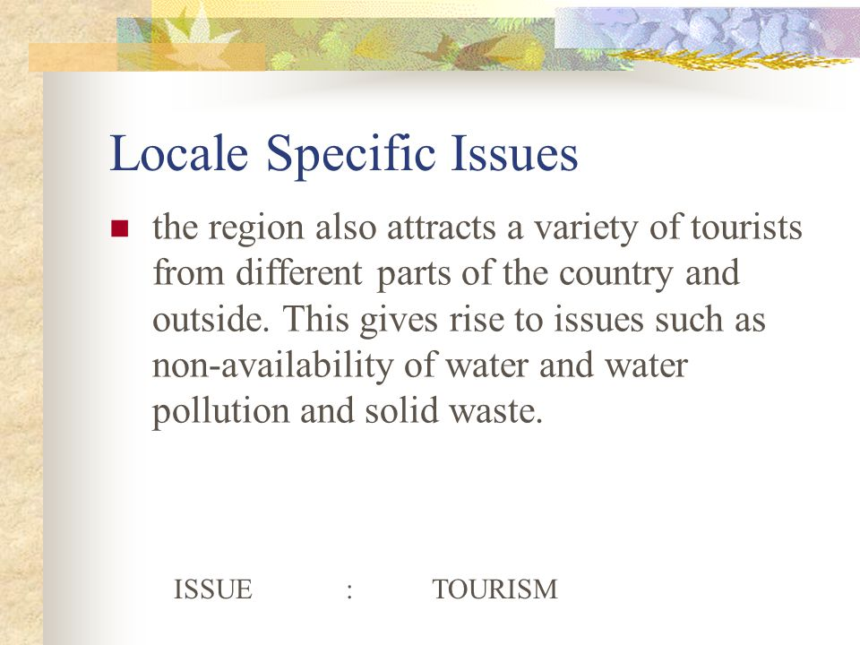 Locale Specific Issues the region also attracts a variety of tourists from different parts of the country and outside.