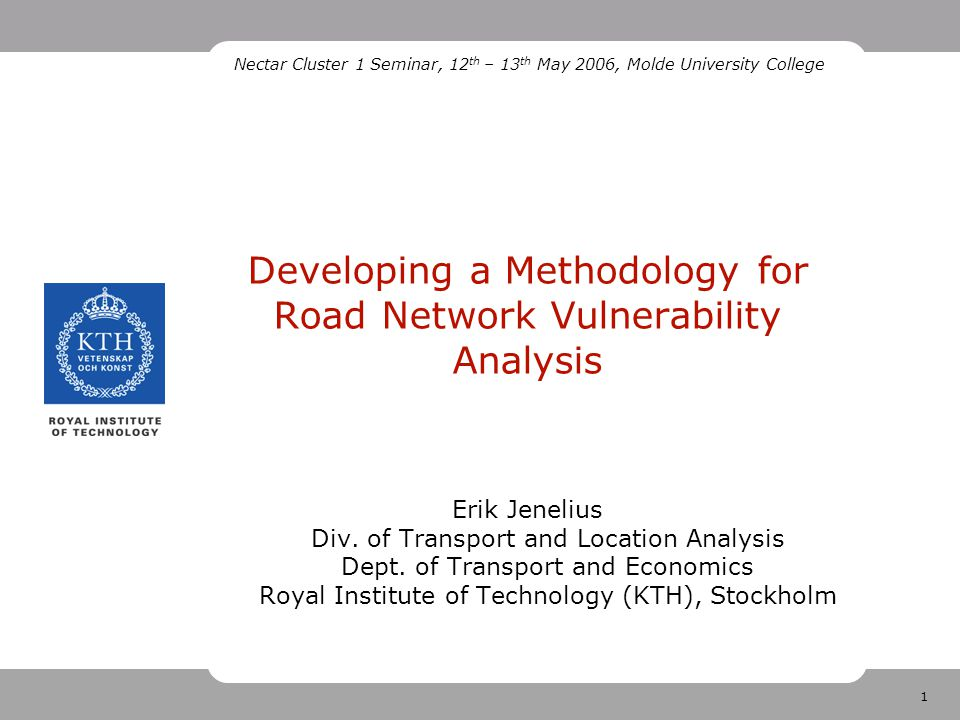 1 Developing a Methodology for Road Network Vulnerability Analysis Erik Jenelius Div.