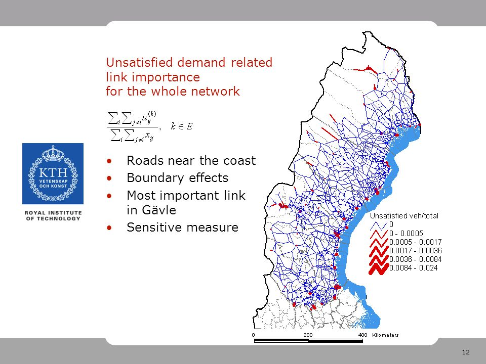 12 Unsatisfied demand related link importance for the whole network Roads near the coast Boundary effects Most important link in Gävle Sensitive measure