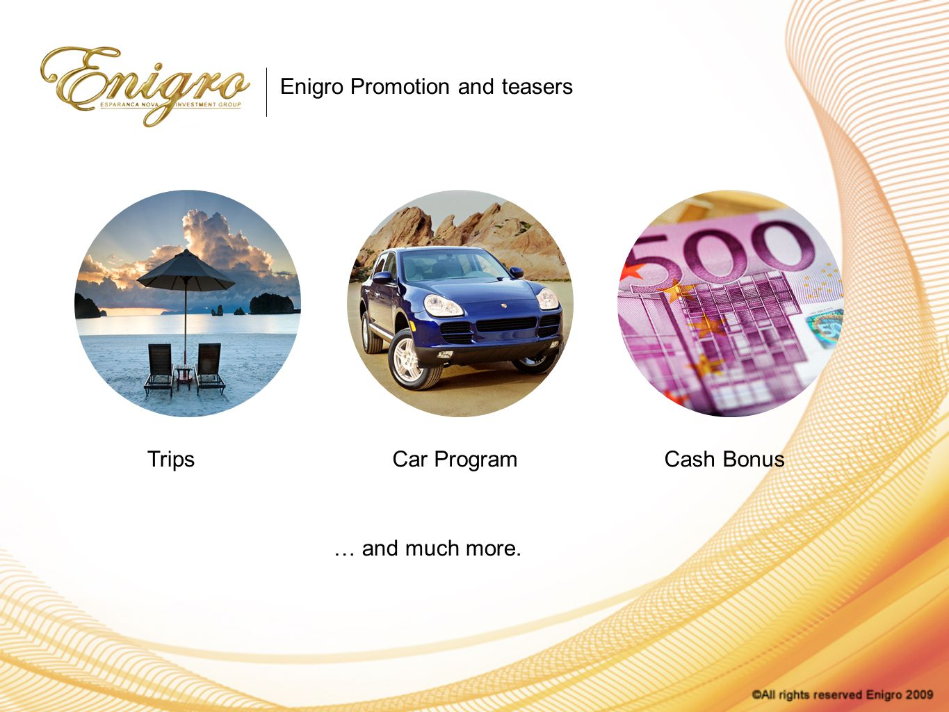 Enigro Promotion and teasers TripsCar ProgramCash Bonus … and much more.