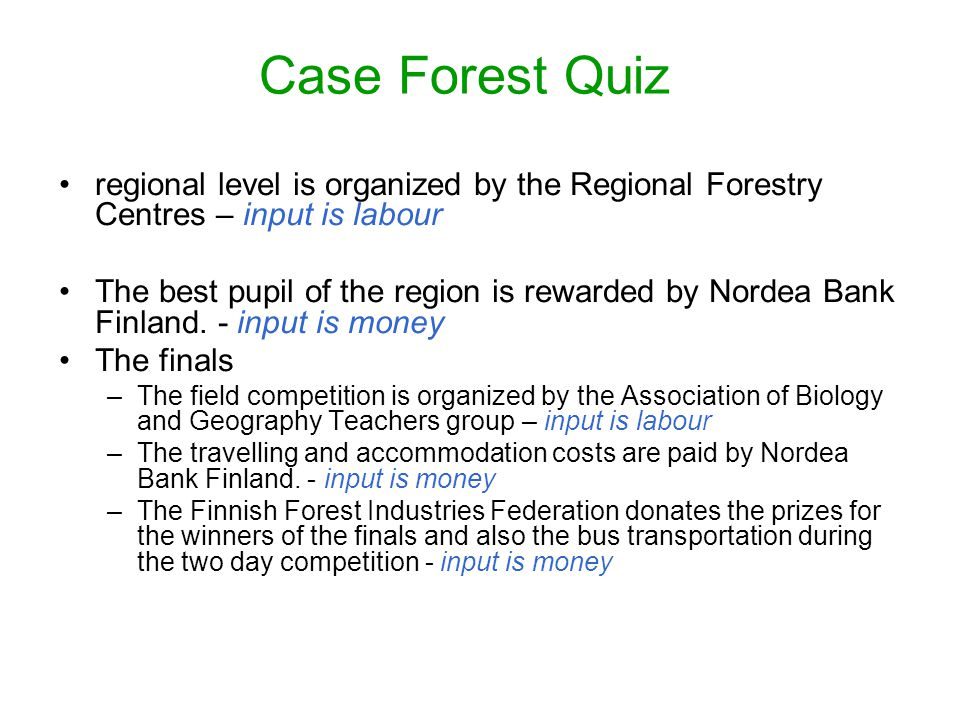 Case Forest Quiz regional level is organized by the Regional Forestry Centres – input is labour The best pupil of the region is rewarded by Nordea Ban