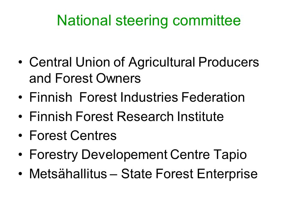 National steering committee Central Union of Agricultural Producers and Forest Owners Finnish Forest Industries Federation Finnish Forest Research Institute Forest Centres Forestry Developement Centre Tapio Metsähallitus – State Forest Enterprise