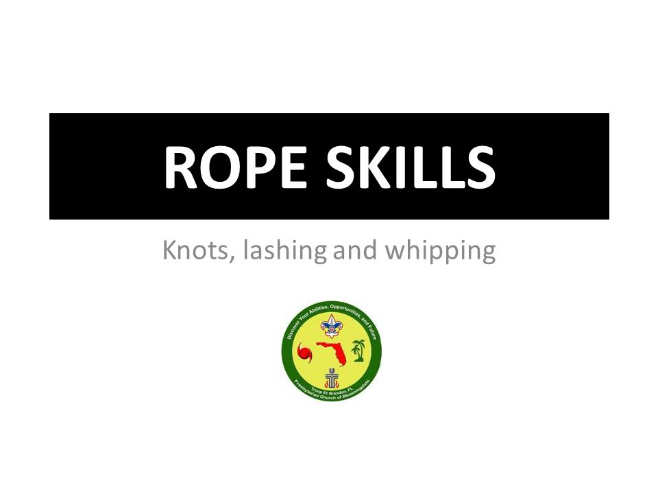 ROPE SKILLS Knots, lashing and whipping