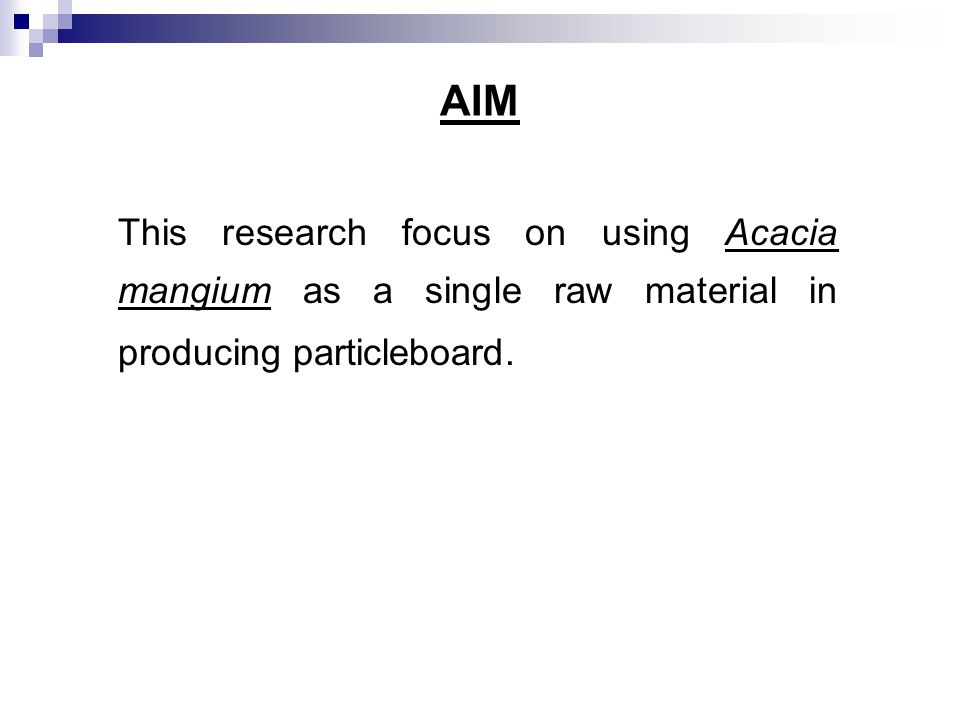 AIM This research focus on using Acacia mangium as a single raw material in producing particleboard.
