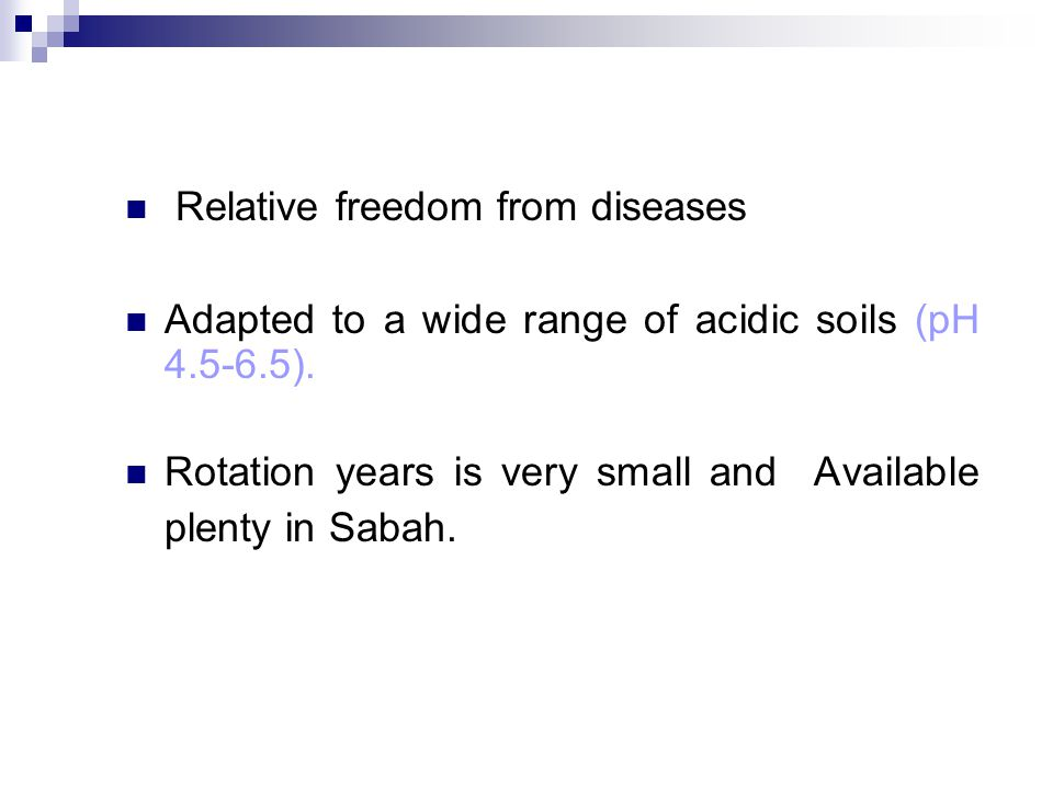 Relative freedom from diseases Adapted to a wide range of acidic soils (pH 4.5-6.5).