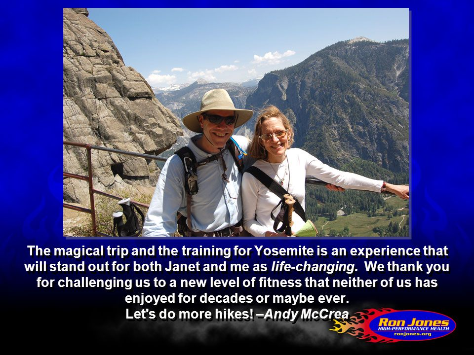 The magical trip and the training for Yosemite is an experience that will stand out for both Janet and me as life-changing.