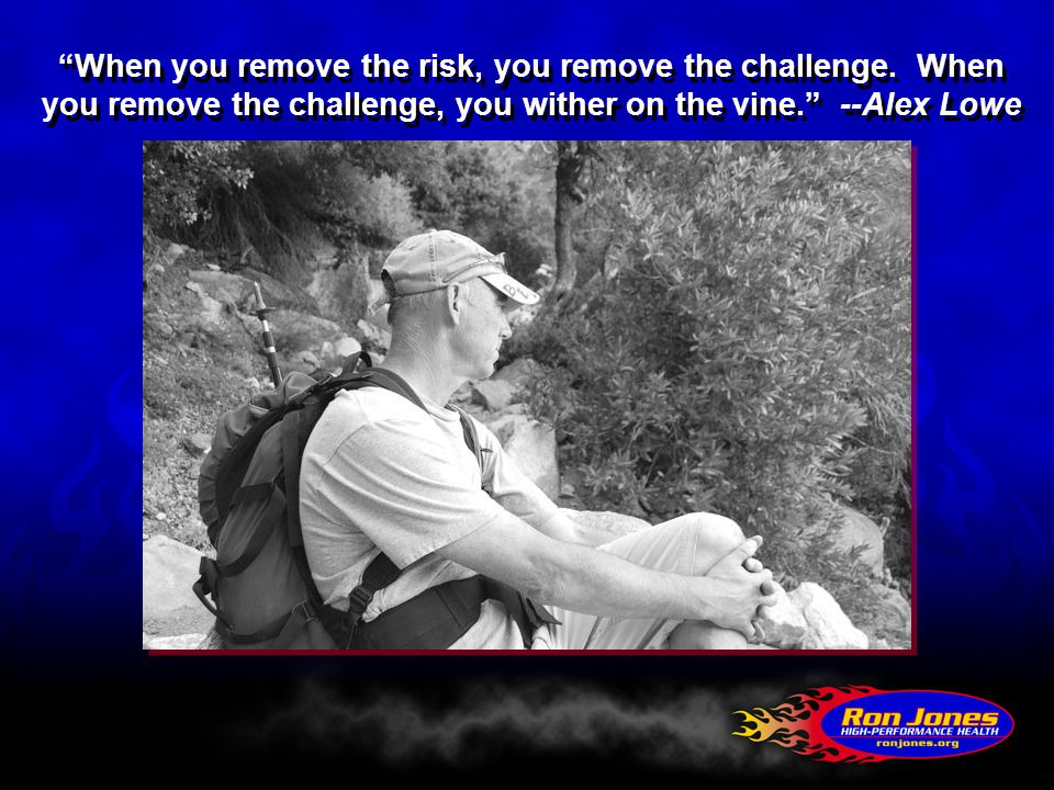 When you remove the risk, you remove the challenge.