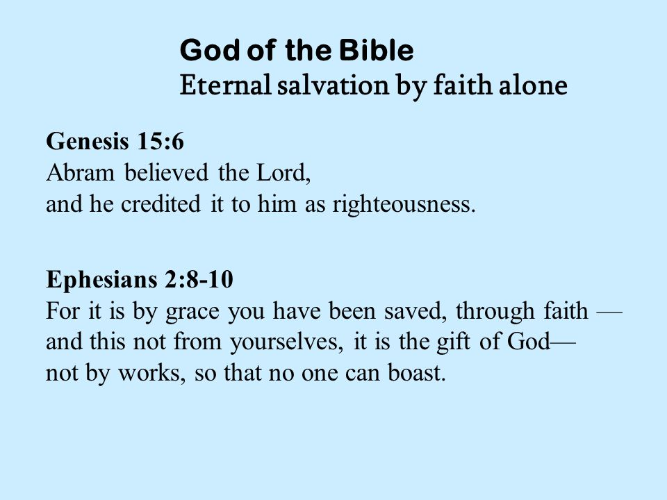 God of the Bible Eternal salvation by faith alone Genesis 15:6 Abram believed the Lord, and he credited it to him as righteousness.