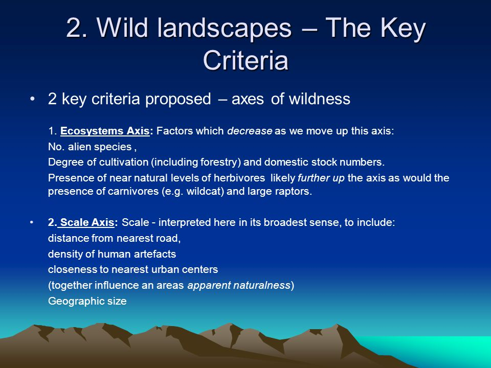 2. Wild landscapes – The Key Criteria 2 key criteria proposed – axes of wildness 1.