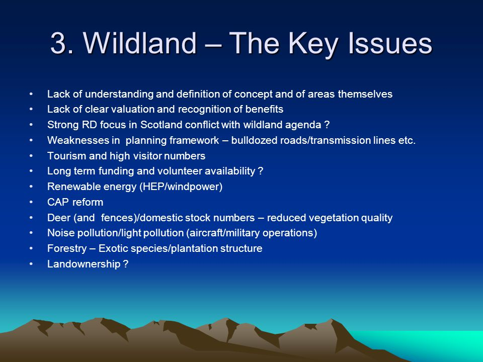 3. Wildland – The Key Issues Lack of understanding and definition of concept and of areas themselves Lack of clear valuation and recognition of benefi