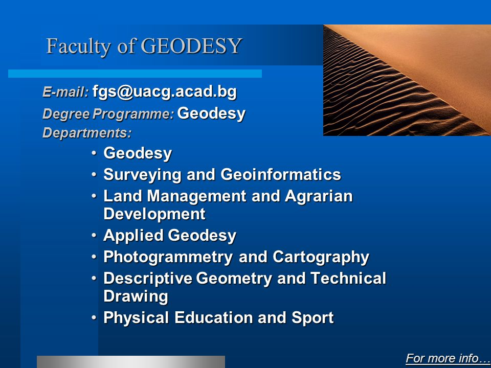 Faculty of GEODESY E-mail: fgs@uacg.acad.bg Degree Programme: Geodesy Departments: GeodesyGeodesy Surveying and GeoinformaticsSurveying and Geoinformatics Land Management and Agrarian DevelopmentLand Management and Agrarian Development Applied GeodesyApplied Geodesy Photogrammetry and CartographyPhotogrammetry and Cartography Descriptive Geometry and Technical DrawingDescriptive Geometry and Technical Drawing Physical Education and SportPhysical Education and Sport For more info… For more info…