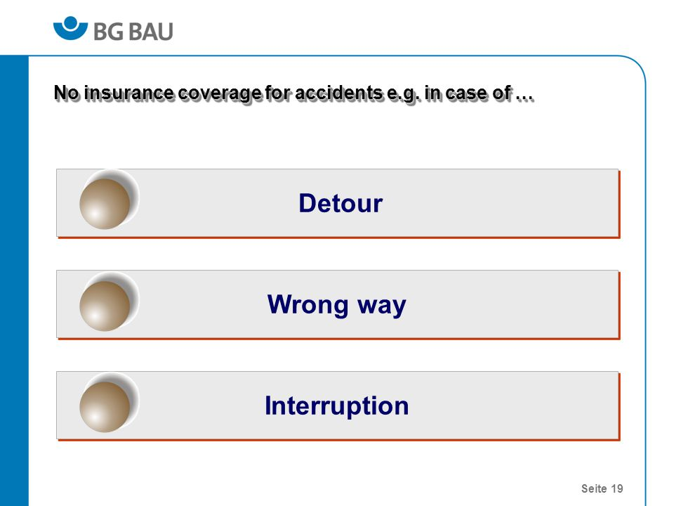 Seite 19 Wrong way Detour Interruption No insurance coverage for accidents e.g. in case of …