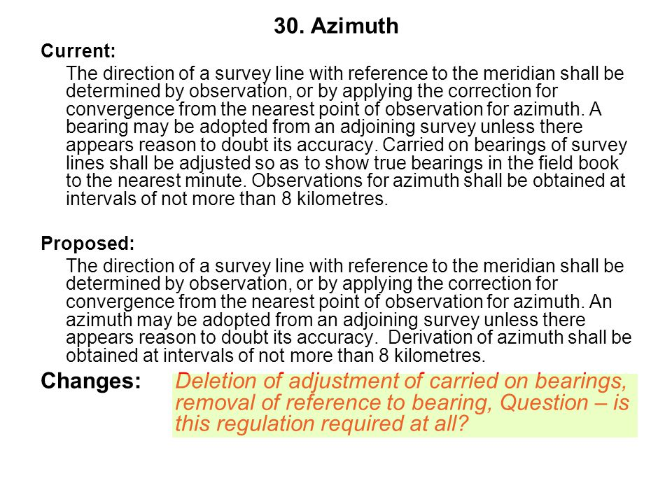 30. Azimuth Current: The direction of a survey line with reference to the meridian shall be determined by observation, or by applying the correction f