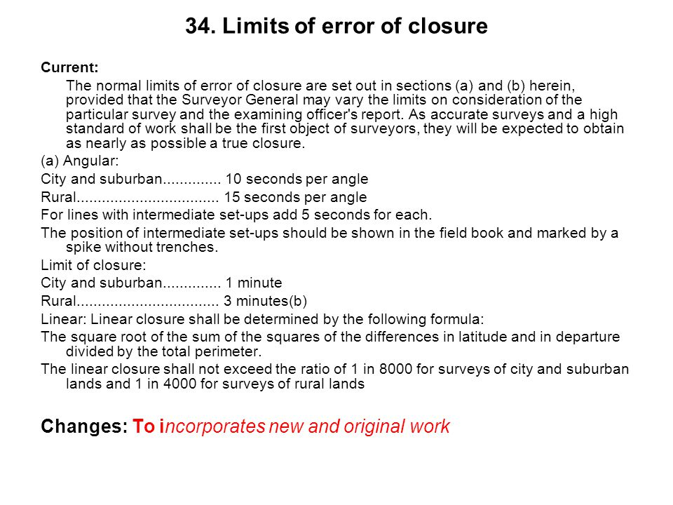 34. Limits of error of closure Current: The normal limits of error of closure are set out in sections (a) and (b) herein, provided that the Surveyor G