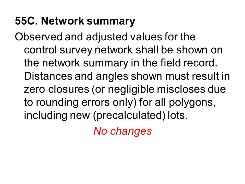 55C. Network summary Observed and adjusted values for the control survey network shall be shown on the network summary in the field record. Distances