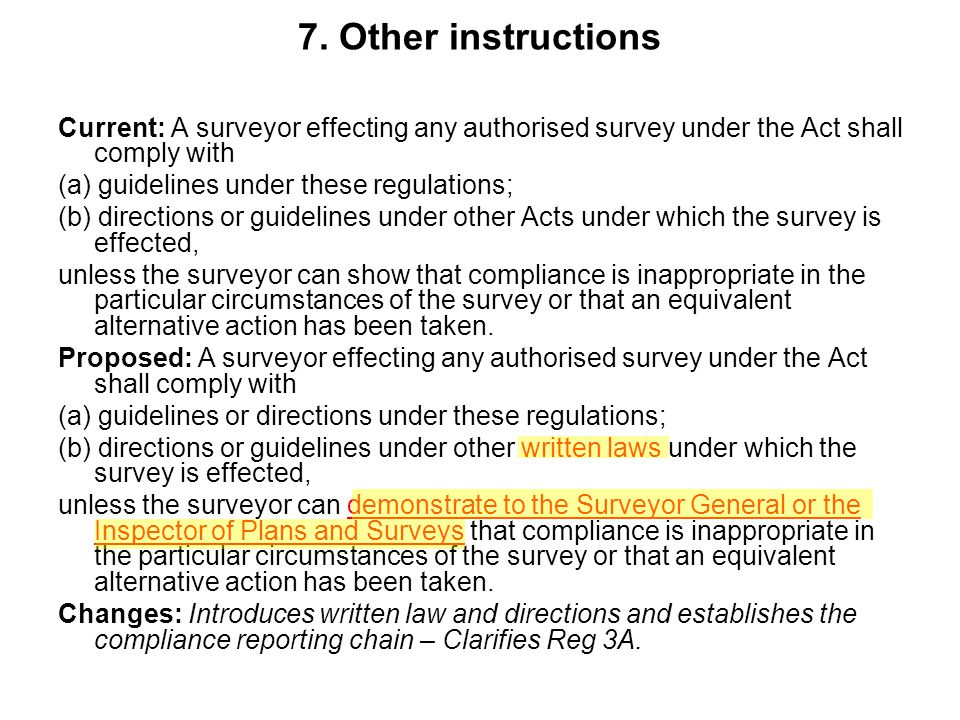 7. Other instructions Current: A surveyor effecting any authorised survey under the Act shall comply with (a) guidelines under these regulations; (b)