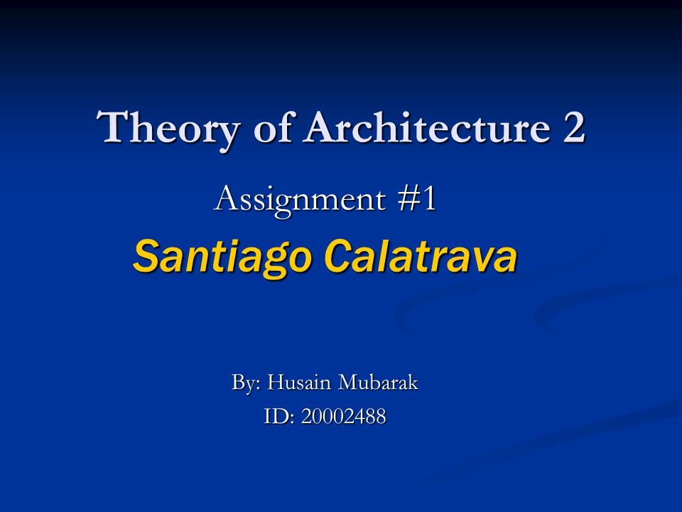 Theory of Architecture 2 Assignment #1 Santiago Calatrava By: Husain Mubarak ID: 20002488