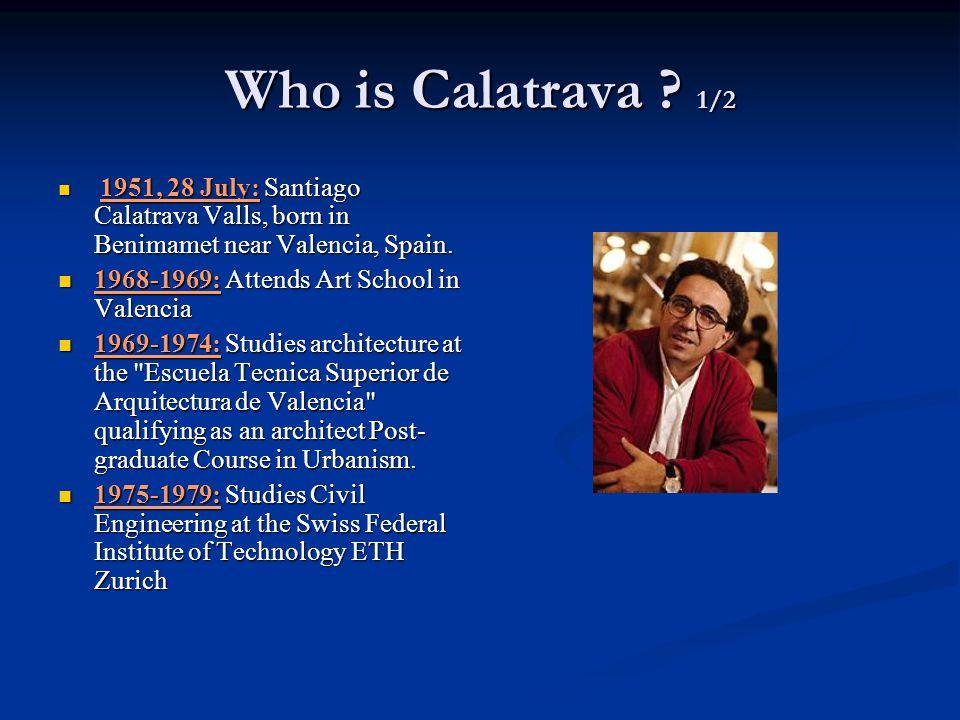 Who is Calatrava ? 1/2 1951, 28 July: Santiago Calatrava Valls, born in Benimamet near Valencia, Spain. 1951, 28 July: Santiago Calatrava Valls, born