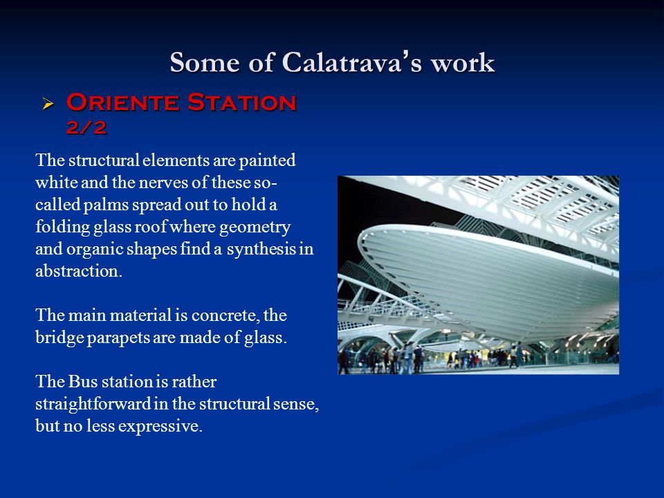 Some of Calatrava ' s work  Oriente Station 2/2 The structural elements are painted white and the nerves of these so- called palms spread out to hold