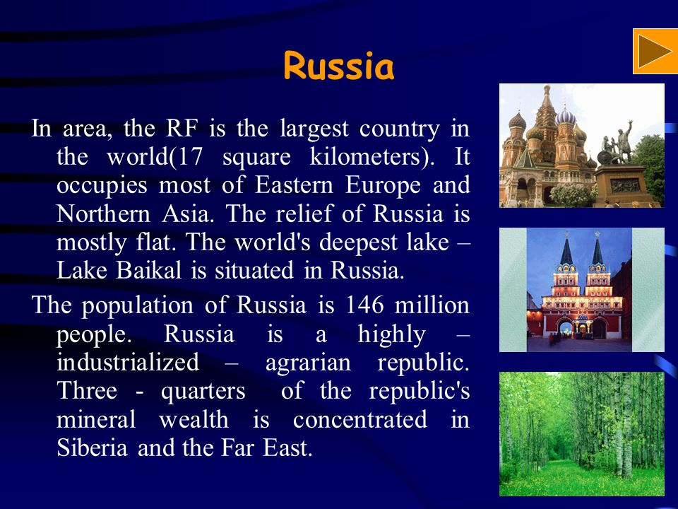 Russia In area, the RF is the largest country in the world(17 square kilometers).