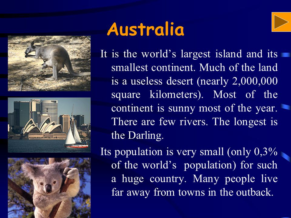 Australia It is the world's largest island and its smallest continent.