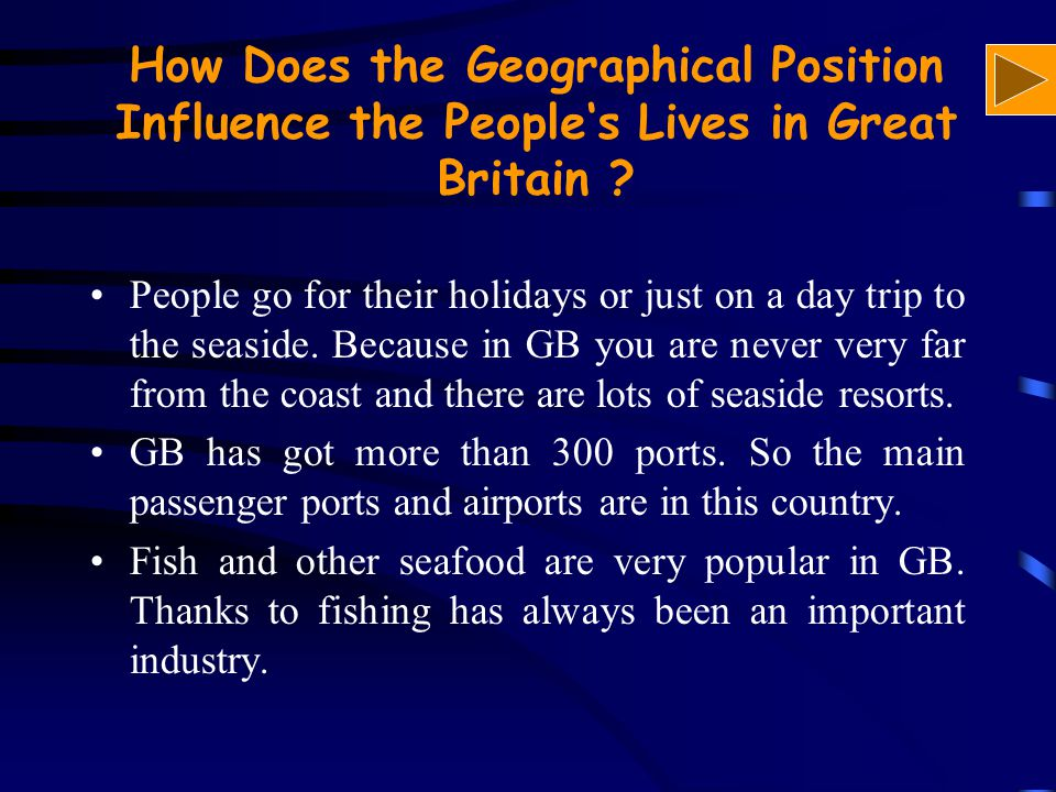 How Does the Geographical Position Influence the People's Lives in Great Britain ? People go for their holidays or just on a day trip to the seaside.