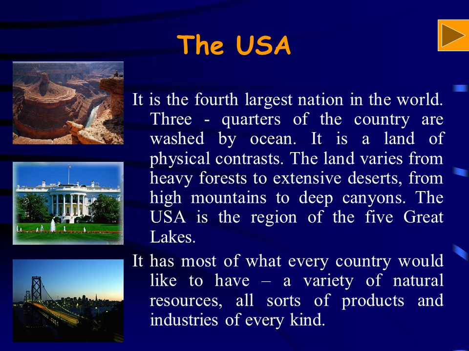 The USA It is the fourth largest nation in the world. Three - quarters of the country are washed by ocean. It is a land of physical contrasts. The lan