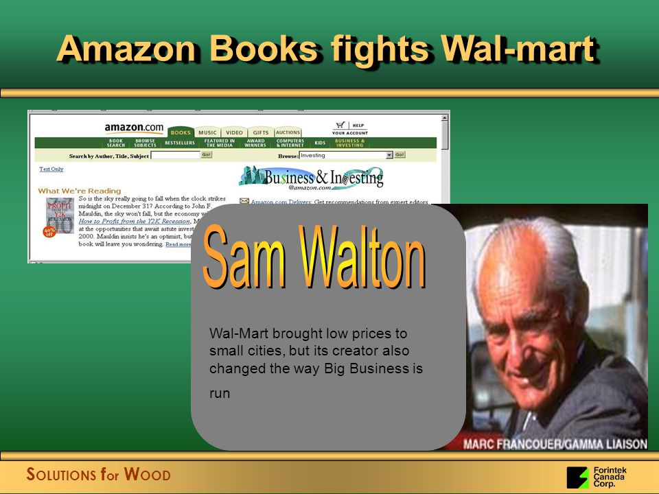 S OLUTIONS f or W OOD Amazon Books fights Wal-mart Wal-Mart brought low prices to small cities, but its creator also changed the way Big Business is run