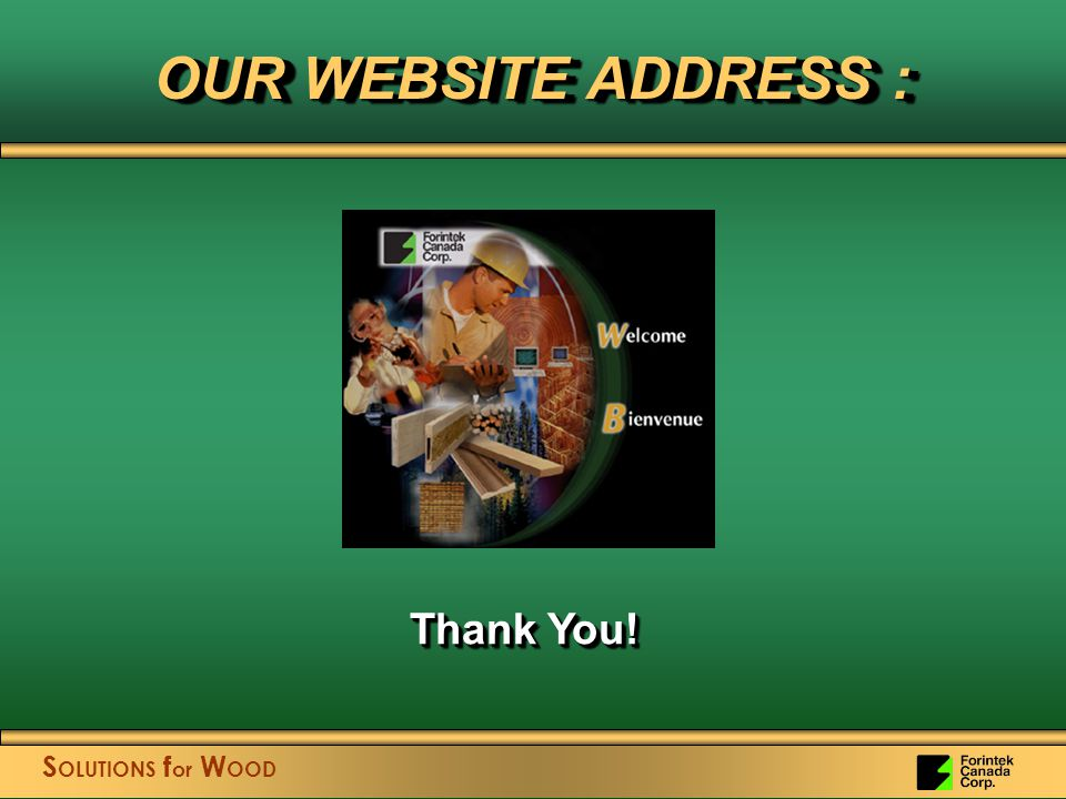 S OLUTIONS f or W OOD OUR WEBSITE ADDRESS : Thank You!