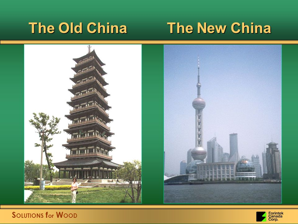 S OLUTIONS f or W OOD The Old China The New China The Old China The New China