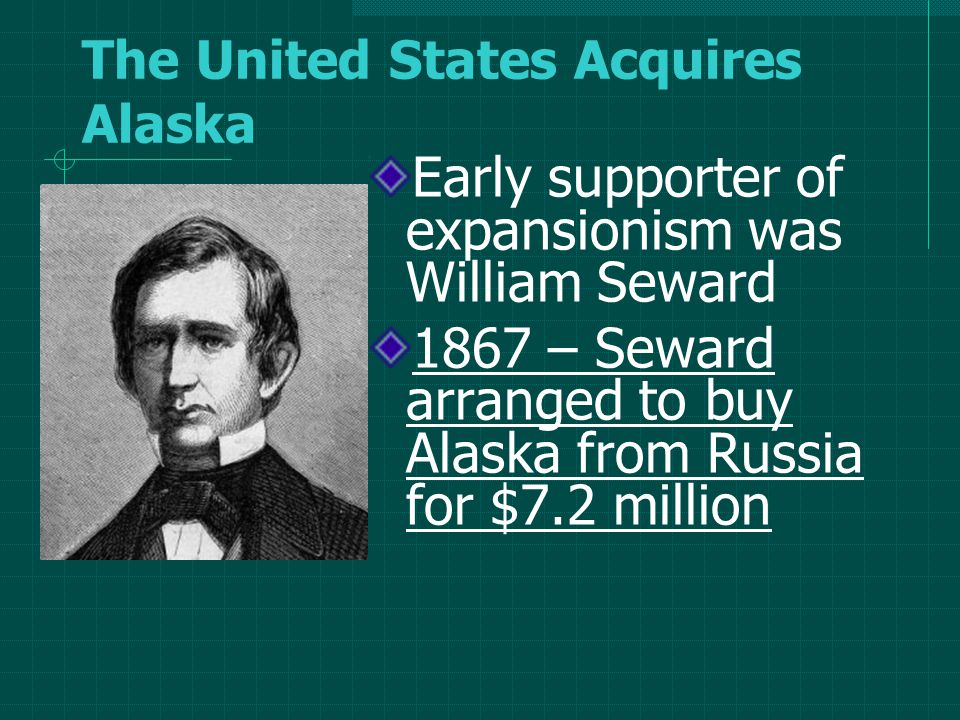 Some thought it was silly to buy what they called Seward's Folly or Seward's Icebox Time showed how wrong they were In 1959, Alaska became a state, for about two cents an acres, the US had acquired a land rich in timber, minerals, and oil