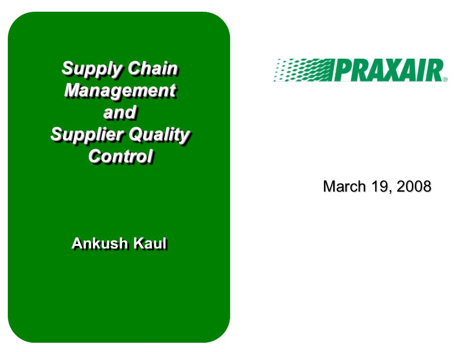 Supply Chain Management and Supplier Quality Control Supply Chain Management and Supplier Quality Control Ankush Kaul March 19, 2008