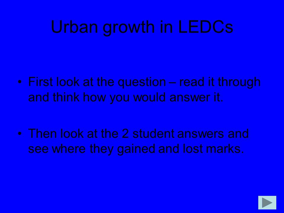 Urban growth in LEDCs First look at the question – read it through and think how you would answer it.