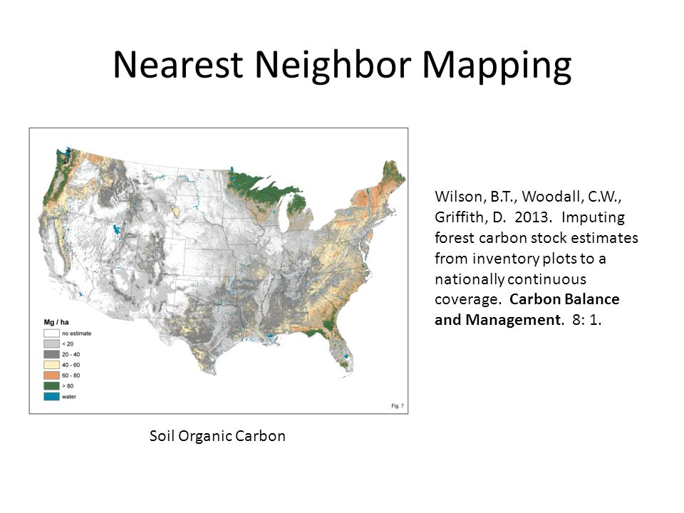 Nearest Neighbor Mapping Soil Organic Carbon Wilson, B.T., Woodall, C.W., Griffith, D.