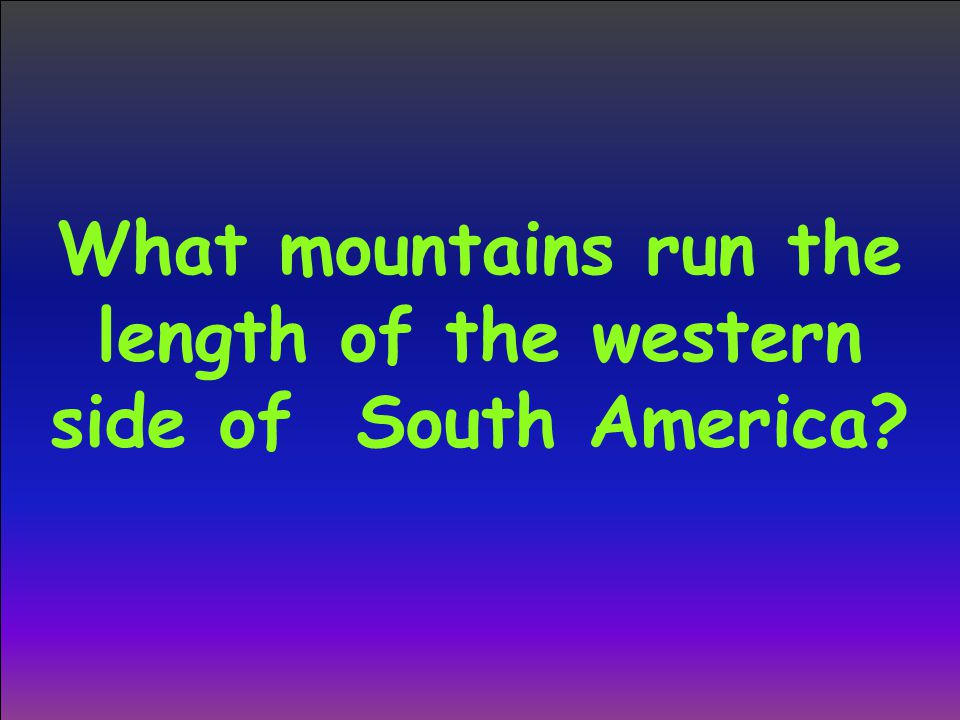 What mountains run the length of the western side of South America