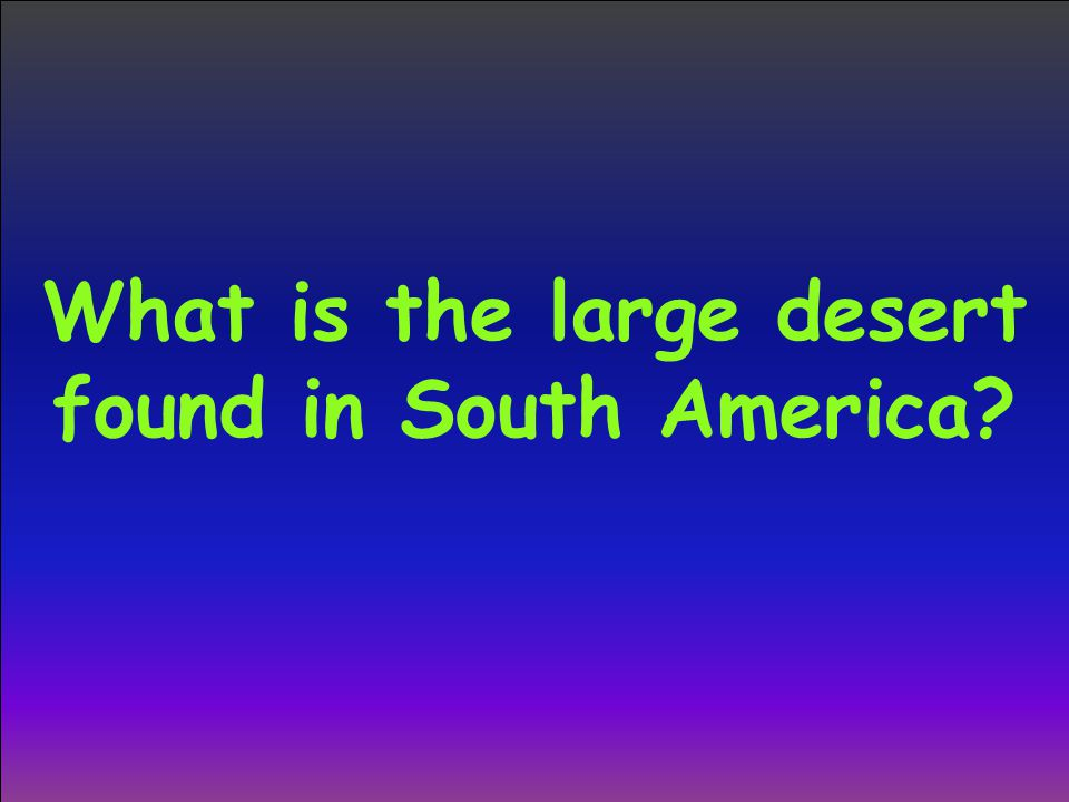 What is the large desert found in South America