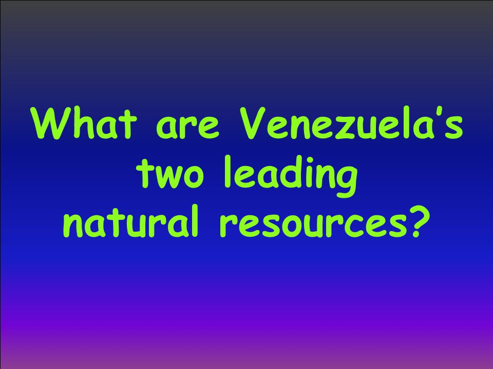 What are Venezuela's two leading natural resources