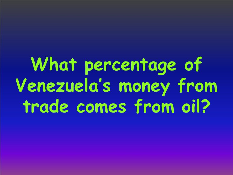 What percentage of Venezuela's money from trade comes from oil