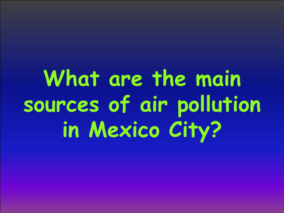 What are the main sources of air pollution in Mexico City