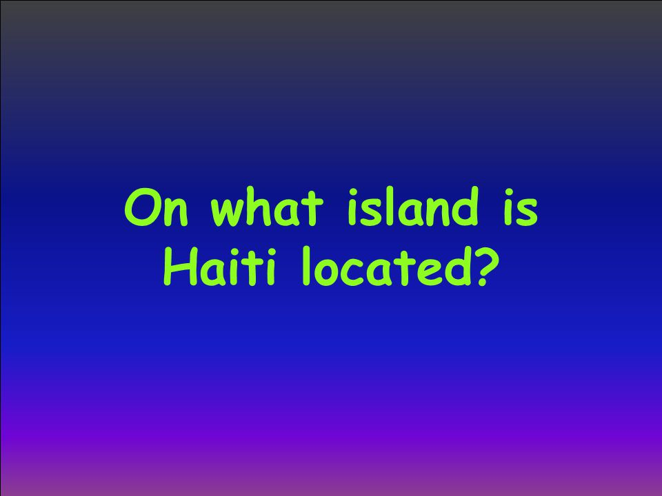 On what island is Haiti located
