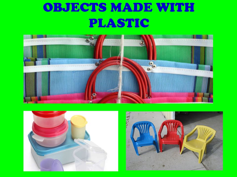OBJECTS MADE WITH PLASTIC