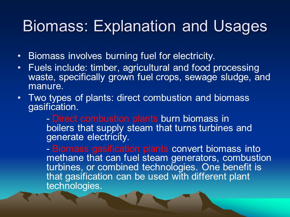 Biomass: Advantages and Disadvantages Biomass is renewable and can generate electricity at any time.