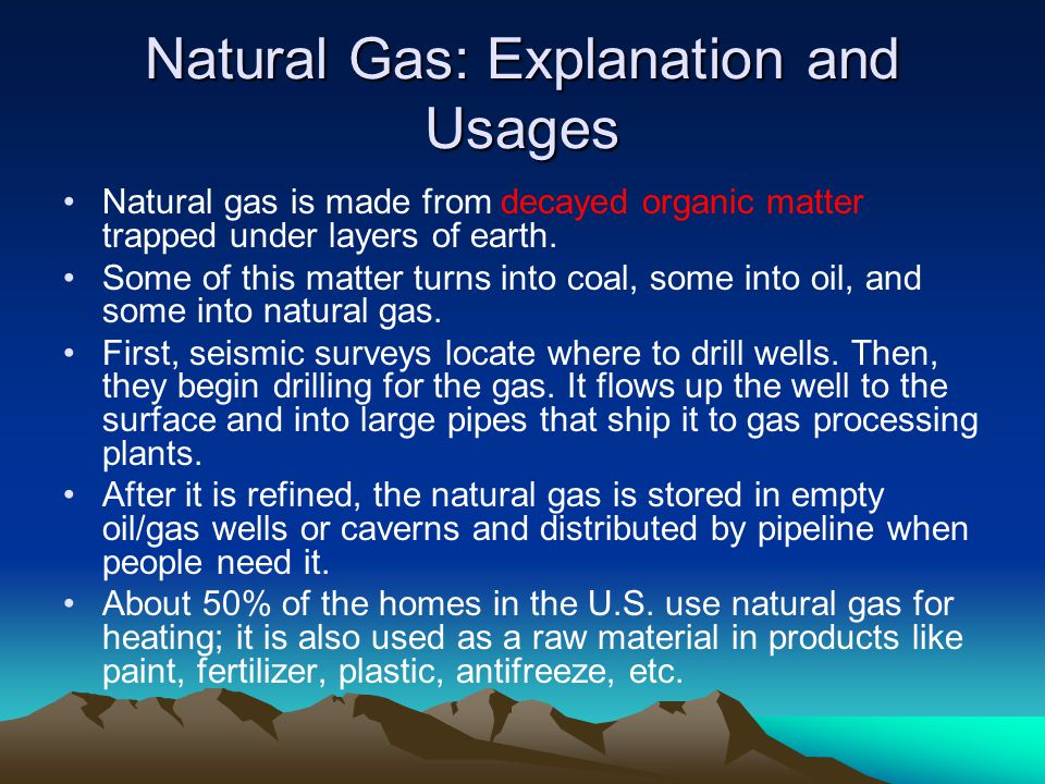 Natural Gas: Advantages and Disadvantages 22% of the energy in the U.S.