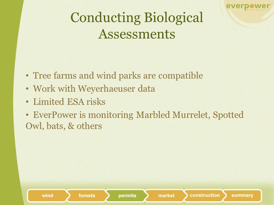 Conducting Biological Assessments Tree farms and wind parks are compatible Work with Weyerhaeuser data Limited ESA risks EverPower is monitoring Marbled Murrelet, Spotted Owl, bats, & others